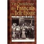 Couverture du livre « La vie quotidienne des français à la Belle Epoque » de Serge Pacaud aux éditions Communication Presse Edition