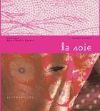 Couverture du livre « La soie » de Marie-Noelle Bayard et Claude Fauque aux éditions Alternatives