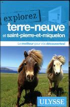 Couverture du livre « EXPLOREZ ; Terre-Neuve et Saint-Pierre-et-Niqueton (édition 2018) » de Collectif Ulysse aux éditions Ulysse
