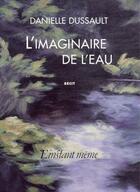Couverture du livre « L'imaginaire de l'eau » de Danielle Dussault aux éditions Instant Meme