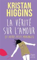 Couverture du livre « La vérité sur l'amour (et autres petits mensonges) » de Kristan Higgins aux éditions Harpercollins