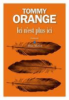 Couverture du livre « Ici n'est plus ici » de Tommy Orange aux éditions Albin Michel