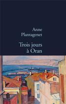 Couverture du livre « Trois jours à Oran » de Anne Plantagenet aux éditions Stock