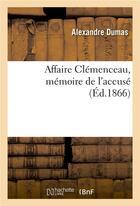 Couverture du livre « Affaire clemenceau, memoire de l'accuse » de Alexandre Dumas aux éditions Hachette Bnf