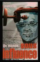 Couverture du livre « Un monde sous influence » de Sylvain Cavalieri aux éditions Abm Courtomer