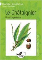 Couverture du livre « Le châtaignier ; un arbre généreux » de Bernard Bertrand et Eliane Astier aux éditions De Terran