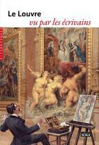 Couverture du livre « Le Louvre vu par les écrivains » de Collectif aux éditions Scala