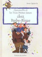 Couverture du livre « Camomille Et Les Trois Petites Soeurs Chez Barbe-Bleue » de Roser Capdevila aux éditions Le Sorbier