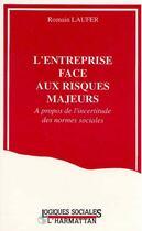 Couverture du livre « L'entreprise face aux risques majeurs ; à propos de l'incertitude des normes sociales » de Romain Laufer aux éditions L'harmattan