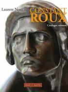 Couverture du livre « Contant Roux ; catalogue raisonné » de Laurent Noet aux éditions Mare Et Martin
