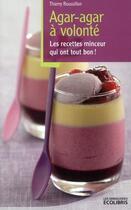 Couverture du livre « Agar-agar à volonté ; les recettes minceur qui ont tout bon ! » de Thierry Roussillon aux éditions Ixelles
