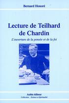 Couverture du livre « Lecture de Teilhard de Chardin ; l'ouverture de la pensée et de la foi » de Bernard Honore aux éditions Aubin