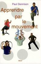 Couverture du livre « Apprendre par le mouvement » de Paul Dennison aux éditions Sully