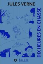 Couverture du livre « Dix heures en chasse » de Jules Verne et Rebecca Brunet aux éditions L'oeil D'or