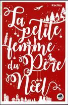 Couverture du livre « La petite femme du Père Noël » de Kochka aux éditions Oskar