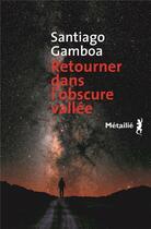 Couverture du livre « Retourner dans l'obscure vallée » de Santiago Gamboa aux éditions Metailie