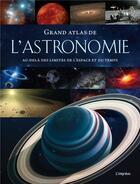 Couverture du livre « Grand atlas de l'astronomie ; au-delà des limites de l'espace et du temps » de Bernhard Mackowiak aux éditions L'imprevu