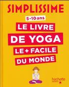 Couverture du livre « Simplissime ; le livre de yoga le + facile du monde » de Isabelle Koch et Delphine Soucail aux éditions Hachette Enfants