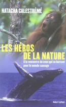 Couverture du livre « Les heros de la nature » de Natacha Calestreme aux éditions Robert Laffont