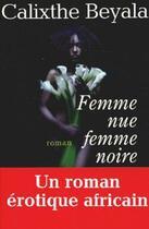 Couverture du livre « Femme Nue, Femme Noire » de Calixthe Beyala aux éditions Albin Michel