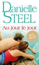 Couverture du livre « Au jour le jour » de Danielle Steel aux éditions Pocket