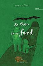 Couverture du livre « Le trou sans fond » de Laurence Gaud aux éditions Edilivre-aparis