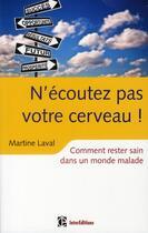 Couverture du livre « N'écoutez pas votre cerveau ! comment rester sain dans un monde malade » de Martine Laval aux éditions Intereditions
