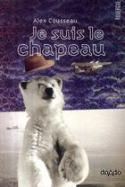 Couverture du livre « Je suis le chapeau » de Alex Cousseau aux éditions Rouergue