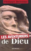 Couverture du livre « Les aventuriers de dieu » de Philippe Delorme aux éditions Jean Picollec