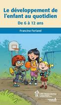 Couverture du livre « Le développement de l'enfant au quotidien ; de 6 à 12 ans » de Francine Ferland aux éditions Sainte Justine