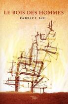 Couverture du livre « Le bois des hommes » de Fabrice Loi aux éditions Yago