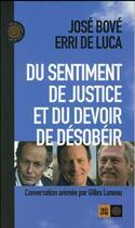 Couverture du livre « Du sentiment de justice et du devoir de désobéir » de Jose Bove et Gilles Luneau et Erri De Luca aux éditions Indigene