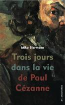 Couverture du livre « Trois jours dans la vie de Paul Cézanne » de Mika Biermann aux éditions Anacharsis
