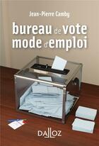 Couverture du livre « Bureau de vote : mode d'emploi - nouveaute » de Jean-Pierre Camby aux éditions Dalloz