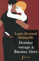 Couverture du livre « Dernier voyage à Buenos Aires » de Louis-Bernard Robitaille aux éditions Libretto