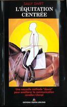 Couverture du livre « L'Equitation Centree » de S. Swift aux éditions Crepin Leblond