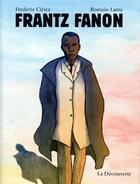 Couverture du livre « Frantz Fanon » de Frederic Ciriez et Romain Lamy aux éditions La Decouverte