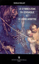 Couverture du livre « Le Symbolisme Du Zodiaque Et Le Libre Arbitre » de Nicole Rollet aux éditions Traditionnelles