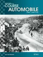 Couverture du livre « Histoire Mondiale De La Course Automobile 1894-1914 » de Jean-Paul Delsaux aux éditions Etai