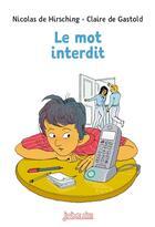 Couverture du livre « Le mot interdit » de Nicolas De Hirsching et Claire De Gastold aux éditions Bayard Jeunesse