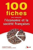 Couverture du livre « 100 fiches pour comprendre l'économie et la société française » de Marc Montousse aux éditions Breal
