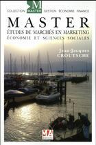Couverture du livre « MASTER ; études de marchés en marketing, économie et en sciences sociales » de Jean-Jacques Croutsche aux éditions Micro Application