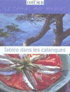 Couverture du livre « Tablée dans les calanques ; le temps des saveurs » de Monique Duveau aux éditions L'express