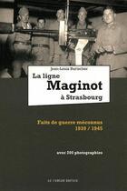 Couverture du livre « La ligne Maginot à Strasbourg ; faits de guerre méconnus 1939/1945 » de Jean-Louis Burtscher aux éditions Le Verger