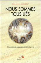 Couverture du livre « Nous sommes tous liés ; étincelles de sagesse amérindienne » de Claire Payment aux éditions Mediaspaul Qc