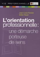 Couverture du livre « L'orientation professionnelle ; une démarche porteuse de sens » de Jean-Louis Ferrein et Didier Naud aux éditions Demos