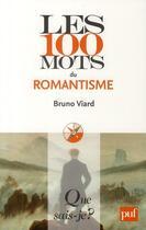 Couverture du livre « Les 100 mots du romantisme » de Bruno Viard aux éditions Puf