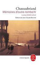 Couverture du livre « Mémoires d'outre-tombe t.4 » de Francois Rene De Chateaubriand aux éditions Lgf