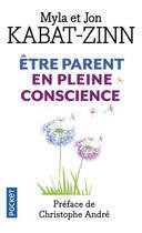 Couverture du livre « Être parent en pleine conscience » de Jon Kabat-Zinn et Myla Kabat-Zinn aux éditions Pocket