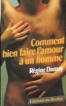 Couverture du livre « Comment bien faire l'amour a un homme » de Regine Dumay aux éditions Rocher